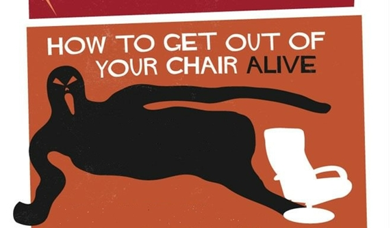 Get Out Your Chair Alive